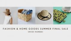 FASHION & HOME GOODS SUMMER FINAL SALE - SHISEI HANBAIのセールをチェック