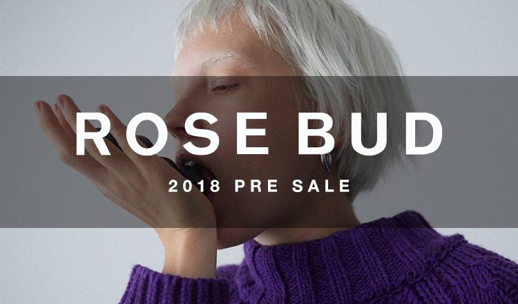 ROSE BUD -2018 PRE SALE-