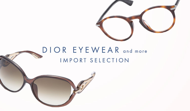 DIOR EYEWEAR and more IMPORT SELECTION