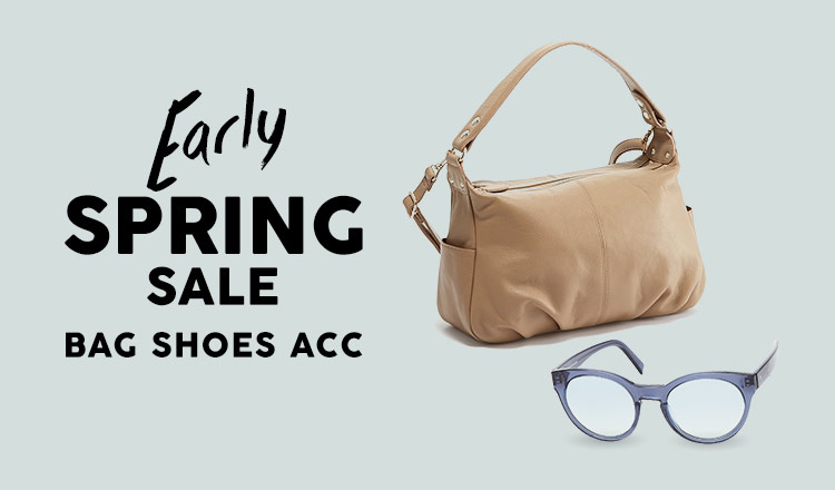 EARLY SPRING SALE -BAG SHOES ACC-