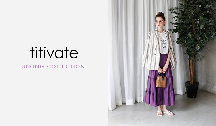 TITIVATE -SPRING COLLECTION-