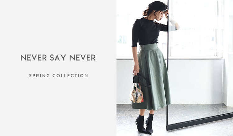 NEVER SAY NEVER -SPRING COLLECTION-
