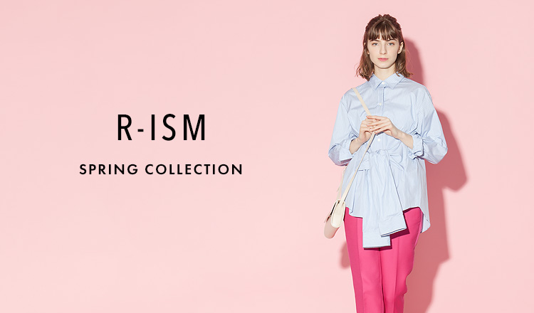 R-ISM -SPRING COLLECTION-