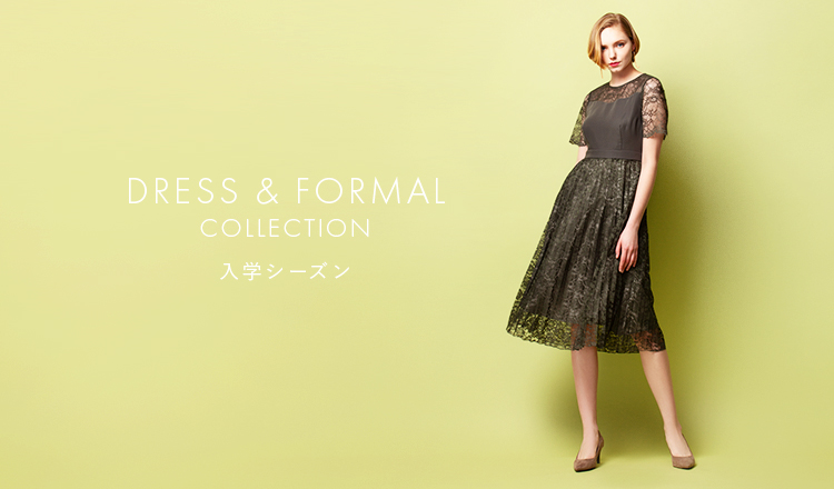 DRESS & FORMAL COLLECTION  - 入学シーズン -
