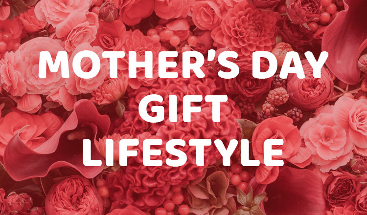 MOTHER'S DAY GIFT -LIFESTYLE -