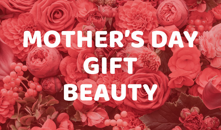 MOTHER'S DAY GIFT - BEAUTY -