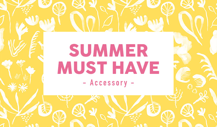 SUMMER MUST HAVE- accessory-
