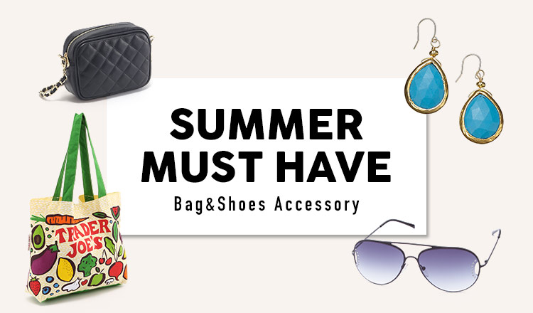 SUMMER MUST HAVE-Bag&Shoes Accessory-