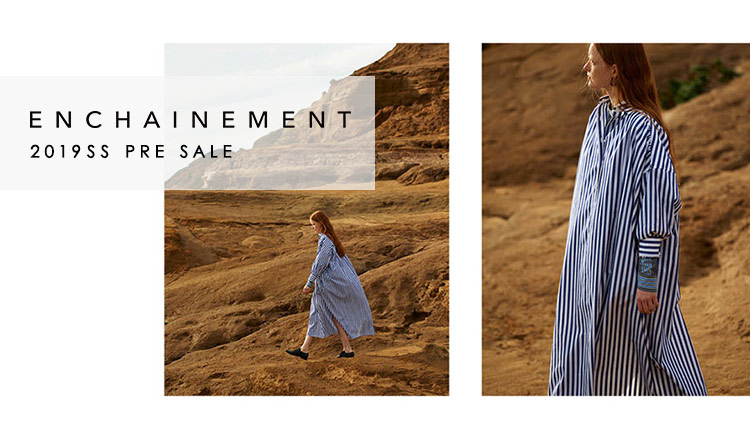 ENCHAINEMENT -2019SS PRE SALE-
