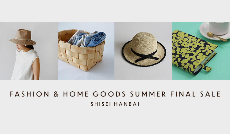 FASHION & HOME GOODS SUMMER FINAL SALE - SHISEI HANBAI