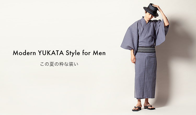 Modern YUKATA for Menこの夏の粋な装い-