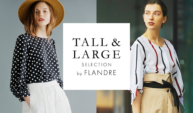 TALL&LARGE SELECTION by FLANDRE