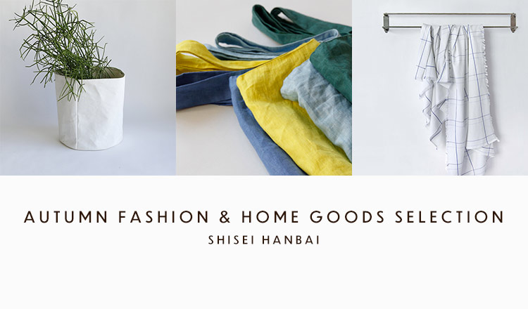 AUTUMN FASHION & HOME GOODS SELECTION  - SHISEI HANBAI