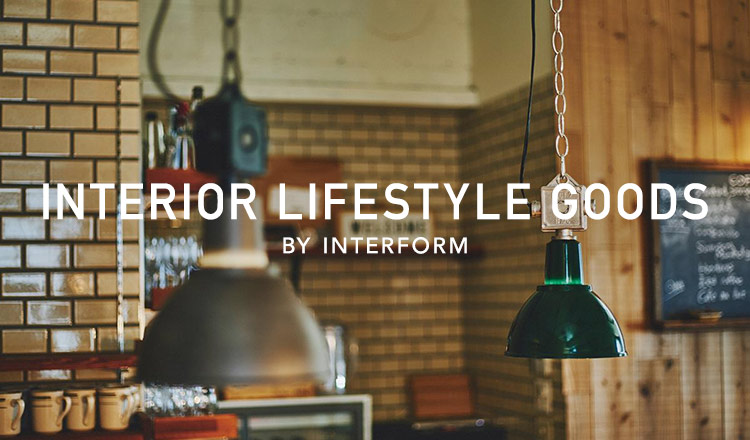 INTERIOR LIFSTYLE GOODS BY INTERFORM